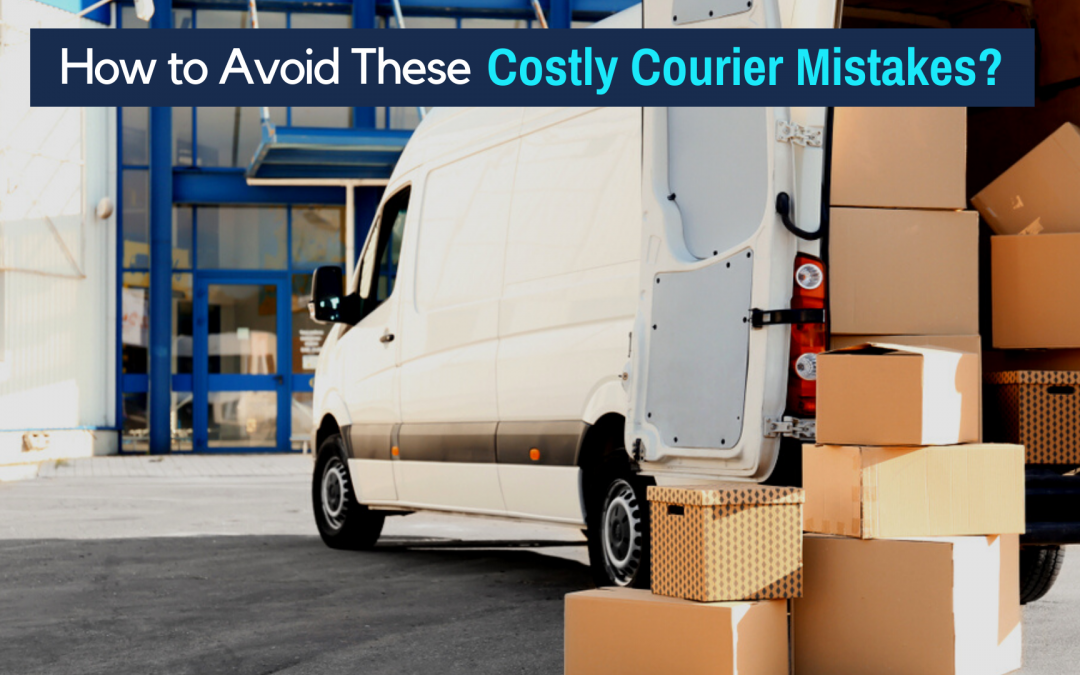 How to Avoid These Costly Courier Mistakes?