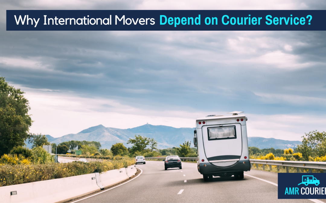 Why International Movers Depend on Courier Service?